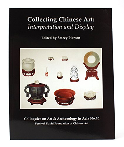 9780728603165: Collecting Chinese Art: Interpretation and Display (Colloquies on Art & Archaeology in Asia No. 20)
