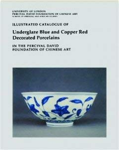 9780728603608: Illustrated Catalogue of Underglaze Blue & Copper Red Decorated Porcelains in the Percival David Foundation of Chinese Art.