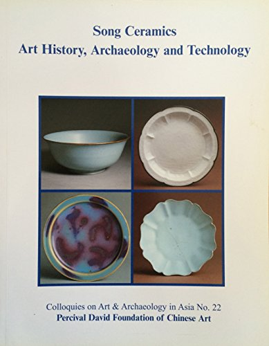9780728603653: Song Ceramics: Art History, Archaeology and Technology (Colloquies on Art & Archaeology in Asia)