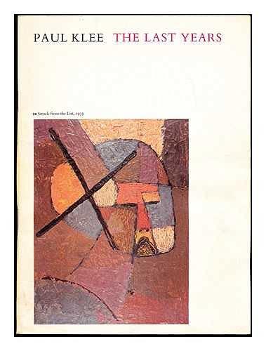 Paul Klee, the last years: [catalogue of]: Klee, Paul