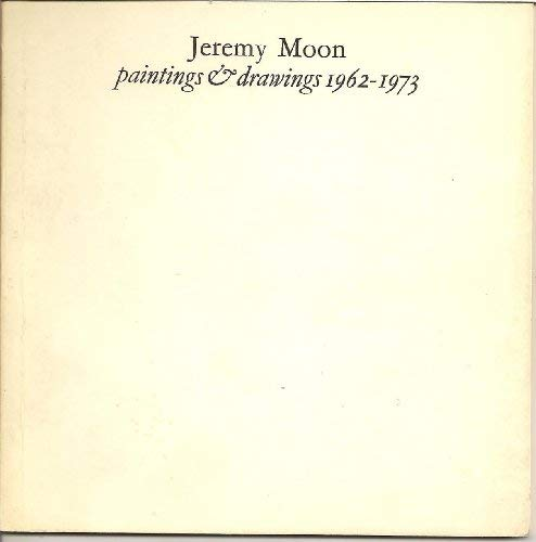 JEREMY MOON: PAINTINGS AND DRAWINGS, 1962-1973.