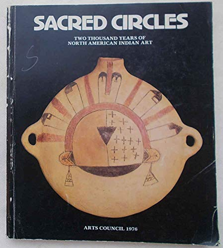 9780728700956: Sacred circles: Two thousand years of North American Indian art : exhibition organized by the Arts Council of Great Britain with the support of the ... 7 October 1976-16 January 1977 : catalogue
