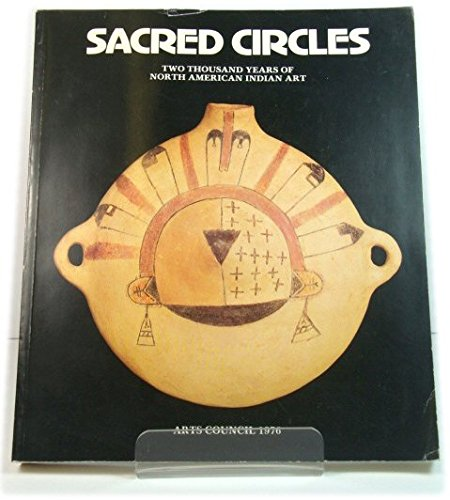 9780728700963: Sacred circles: Two thousand years of North American Indian art : exhibition organized by the Arts Council of Great Britain with the support of the ... 7 October 1976-16 January 1977 : catalogue