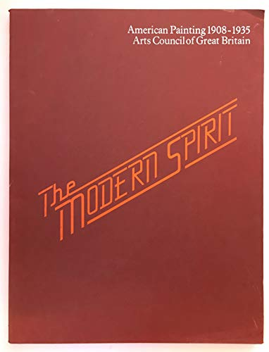 9780728701366: The modern spirit: American painting 1908-1935 : [catalogue of] an exhibition organised by the Arts Council of Great Britain in association with the ... London, 28 September to 20 November 1977