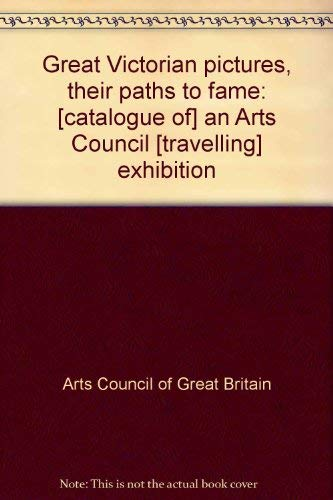 9780728701649: Great Victorian pictures, their paths to fame: [catalogue of] an Arts Council [travelling] exhibition