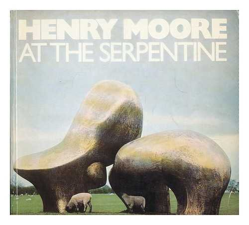 Henry Moore at the Serpentine : [catalogue of The] 80th Birthday Exhibition of Recent Carvings an...