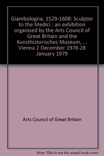 9780728701816: Giambologna, 1529-1608: Sculptor to the Medici : an exhibition organised by the Arts Council of Great Britain and the Kunsthistorisches Museum, ... Vienna 2 December 1978-28 January 1979