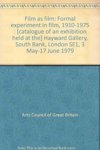 9780728702011: Film as film: Formal experiment in film, 1910-1975 : Hayward Gallery South Bank, London SE1, 3 May-17 June 1979