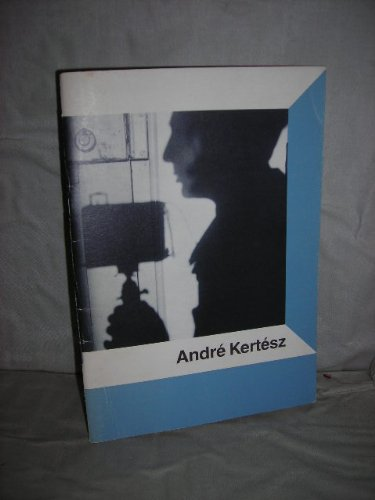 Andre Kertesz: An Exhibition of Photographs from the Centre Georges Pompidou, Paris: Ford, Colin (...