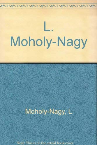 L. Moholy-Nagy. Exhibition Catalogue 1980, Institute of Contemporary Arts, London: Passuth, ...