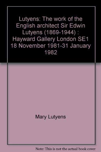 9780728703049: Lutyens, the work of the English architect Sir Edwin Lutyens (1869-1944): Hayward Gallery London SE1, 18 November 1981-31 January 1982