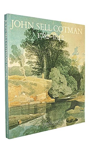 9780728703100: John Sell Cotman 1782-1842: A touring exhibition arranged by the Arts Council of Great Britain : Victoria and Albert Museum, London 11 August-24 Art Gallery 18 December 1982-29 January 1983