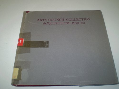 Arts Council Collection Aquisitions 1979-83. A Concise Illustrated Catalogue of Paintings, ...