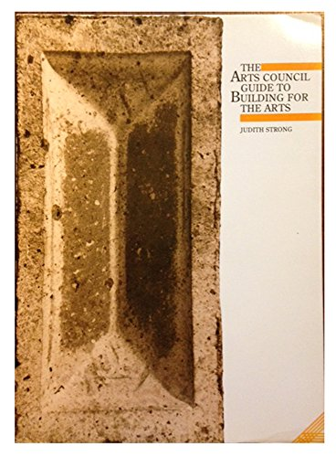 9780728706149: The Arts Council Guide to Building for the Arts