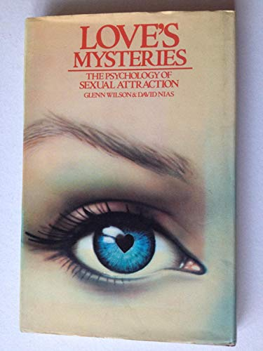 Loves Mysteries: Psychology of Sexual Attraction: Wilson, Glenn Nias,