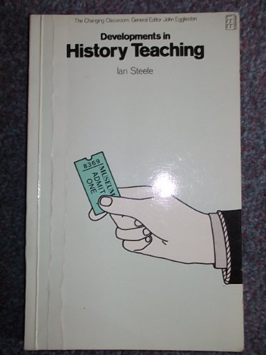 9780729100410: Developments in History Teaching (The changing classroom)