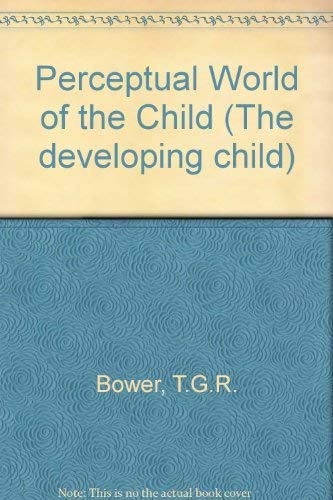 9780729100885: Perceptual World of the Child by Bower, T.G.R.