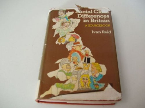 Social class differences in Britain: A sourcebook: Reid, Ivan