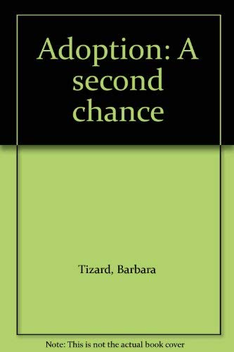 Adoption: A Second Chance by Barbara Tizard: Open Books Publishing