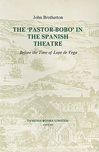The 'Pastor-Bobo' in the Spanish Theatre before the Time of Lope de Vega (Monograf?as A):...