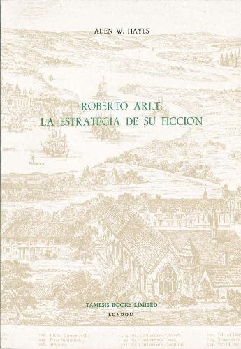 9780729301169: Roberto Arlt: La Estrategia de su Ficción (83): La Estrategia De Su Ficcion (Coleccion Tamesis: Serie A, Monografias)