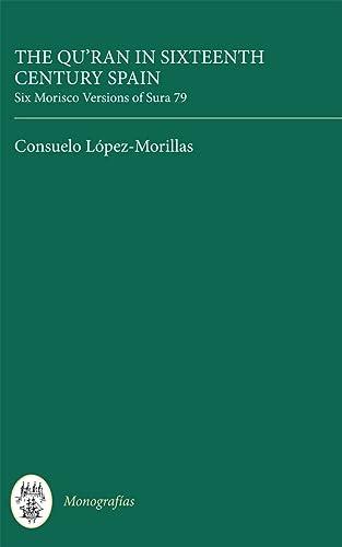 9780729301213: The Qur'an in Sixteenth Century Spain: Six Morisco Versions of Sura 79 (Monografías A)