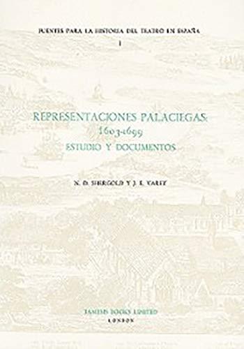 Representaciones Palaciegas: 1603-1699: Estudio y Documentos (Fuentes Para La Historia del Teatro ...