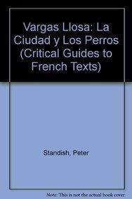 Vargas Llosa: La Ciudad y Los Perros (Critical Guides to French Texts): Standish, Peter