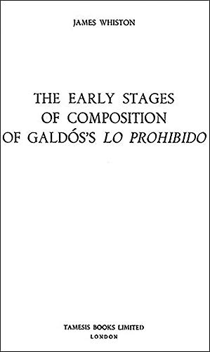 The Early Stages of Composition of Galdos's Lo Prohibido, Serie A - Monogafias, XCVI: Whiston,...