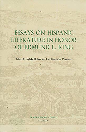 Essays on Hispanic Literature in Honor of: King, Edmund L.;
