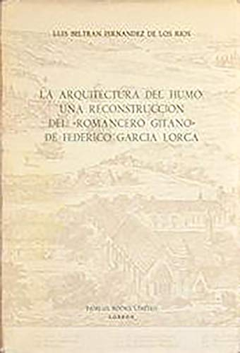 9780729302326: La Arquitectura del Humo: Una Reconstrucci243;n del 'Romancero Gitano' de Federico Garc237;a Lorca (117): Reconstruccion DelRomancero Gitano De (Coleccion Tamesis: Serie A, Monografias)
