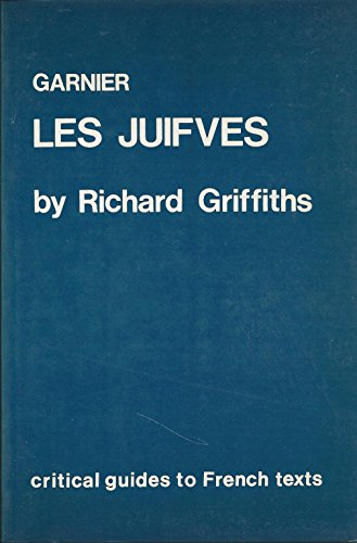 Garnier: Les Juifves (Critical Guides to French: Richard Griffiths