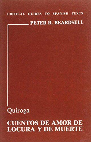 9780729302470: Quiroga: Cuentos de Amor, de Locura y de Muerte (Critical Guides to Spanish Texts)