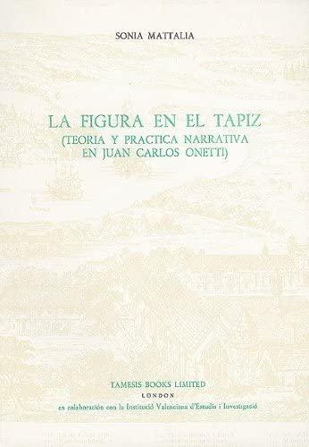 9780729302951: La Figura en el Tapiz: Teoría y práctica narrativa en Juan Carlos Onetti (Monografías A)