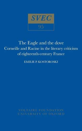 The Eagle and the Dove: Corneille and Racine in Eighteenth-Century France: Corneille and Racine in ...