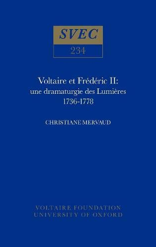Voltaire et Frederic II: Une Dramaturgie des Lumieres, 1736-78 (Hardback): Christiane Mervaud, ...