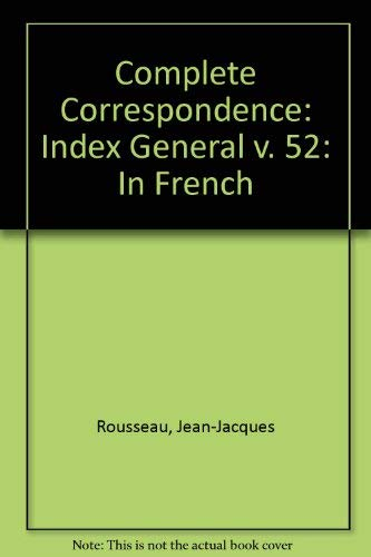 Complete Correspondence: Index General v. 52: In French (Hardback): Jean-Jacques Rousseau