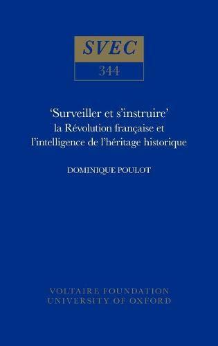 Surveiller et S Instruire : La Revolution Francaise et l Intelligence de l Heritage Historique (...