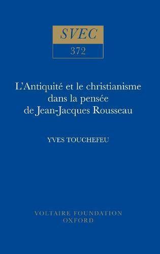 Antiquite et le Christianisme dans la Pensee de Jean-Jacques Rousseau (Hardback): Yves Touchefeu