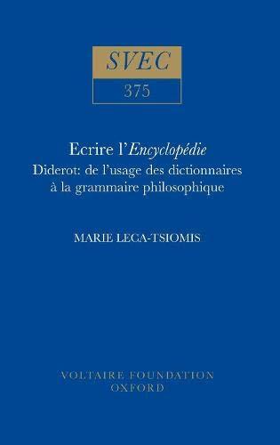 Ecrire l Encyclopedie Diderot: De l Usage des Dictionnaires a la Grammaire Philosophique (Hardback)...