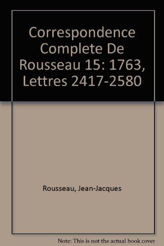 Correspondence Complete De Rousseau 15: 1763, Lettres 2417-2580 (Hardback): Jean-Jacques Rousseau