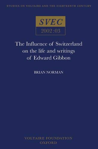 The Influence of Switzerland on the Life and Writings of Edward Gibbon (Paperback): Brian Norman
