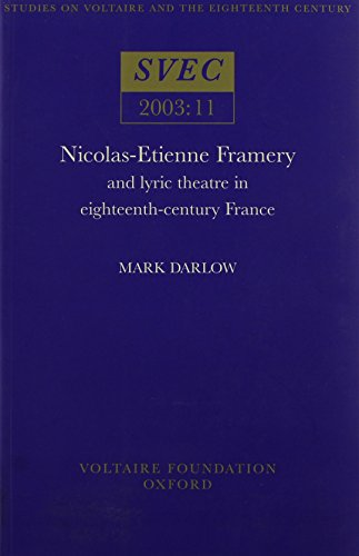 Nicolas-Etienne Framery and Lyric Theatre in Eighteenth-century France (Studies on Voltaire & ...