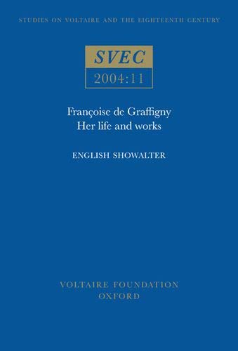 9780729408479: Francoise De Graffigny: SVEC 2004:11: Her Life and Works (Studies on Voltaire & the Eighteenth Century) (v. 2004:11) (English and French Edition)