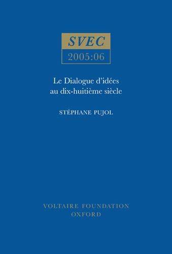 Le Dialogue D idees Au Dix Huitieme Siecle: SVEC 2005:06 (Paperback): Stephane Pujol