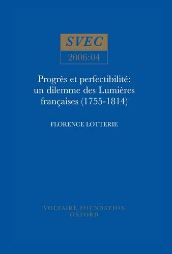 Progres et Perfectibilite: SVEC 2006:04: Un Dilemme des Lumieres Francaises (1755-1814) (Paperback)...