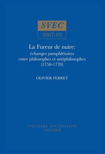 La Fureur de Nuire: SVEC 2007:03: Echanges Pamphletaires Entre Philosophes et Anti-philosophes (...