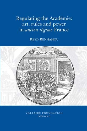 Regulating the Academie: Art, Rules and Power in Ancient Regime France (Paperback): Reed Benhamou
