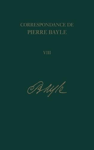 9780729409834: Correspondance de Pierre Bayle: 8: Janvier 1689-Decembre 1692, Lettres 720-901