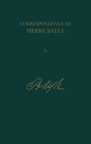 Correspondance De Pierre Bayle: Avril 1696 - Juillet 1697, Lettres 1100-1280 v. 10 (Hardback): ...